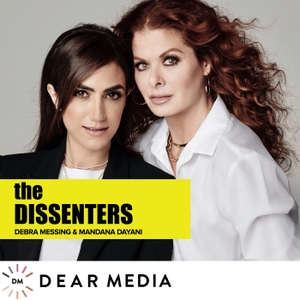The Dissenters with Debra Messing and Mandana Dayani by Dear Media, Mandana Dayani, Debra Messing