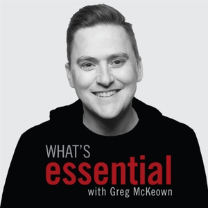 What's Essential hosted by Greg McKeown by Greg McKeown, Scratch Audiohouse