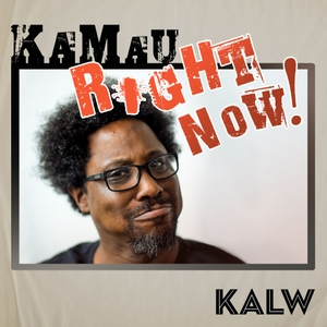 Kamau Right Now! by W. Kamau Bell & KALW