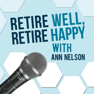 Retire Well Retire Happy Podcast by Ann E Nelson