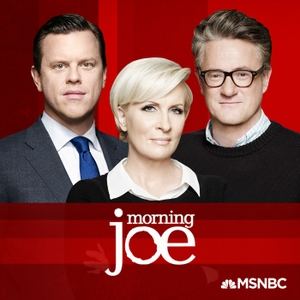 Morning Joe by Joe Scarborough and Mika Brzezinski, MSNBC