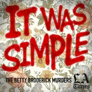 It Was Simple: The Betty Broderick Murders by L.A. Times
