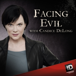 Facing Evil with Candice DeLong by Investigation Discovery