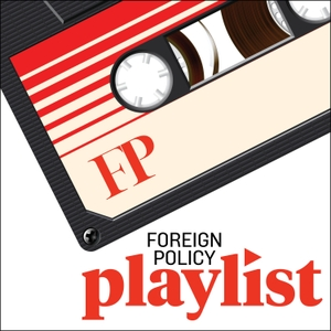 Foreign Policy Playlist by Foreign Policy
