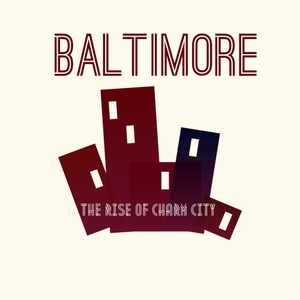 Baltimore: The Rise of Charm City by The Rise of Charm City