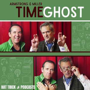 Armstrong and Miller: Timeghost by Hat Trick Podcasts