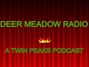 Deer Meadow Radio - A Twin Peaks Podcast by Deer Meadow Productions