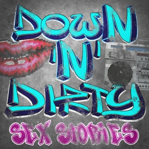 Down N Dirty Sexy Hot Adult Stories from the Street Podcast