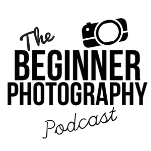 Podcasts posts - The Beginner Photography Podcast by Beginner Photographer Podcast
