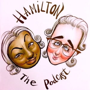 Hamilton The Podcast by Brittani Nichols and Khalehla Rixon