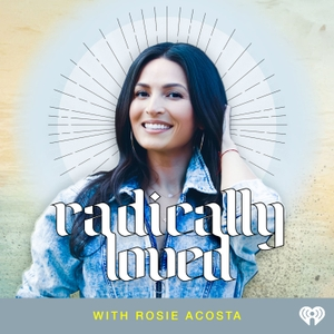 Radically Loved with Rosie Acosta by Rosie Acosta