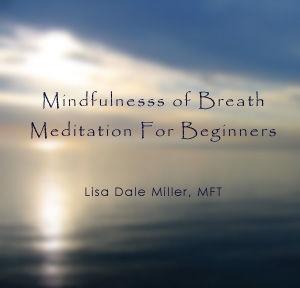 Mindfulness of Breath Meditation for Beginners by Lisa Dale Miller, MFT