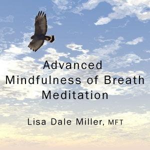 Advanced Mindfulness of Breath Meditation by Lisa Dale Miller, MFT