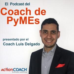 Podcast del Coach de PyMEs by Coach Luis Delgado