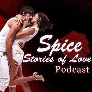 Spice | Romantic Stories of Love | Sex Charged Audio Stories Podcast by Penelope Pardee