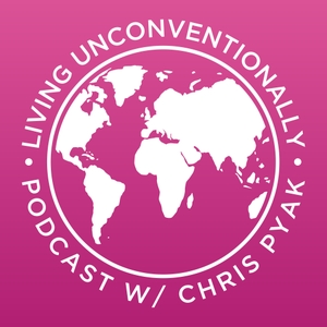 Living Unconventionally by Chris Pyak with top travel bloggers, digital nomads, world travelers, expat
