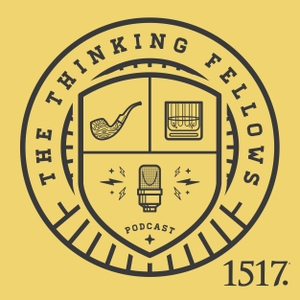 Thinking Fellows by 1517 Podcasts
