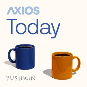 Axios Today by Axios & Pushkin Industries