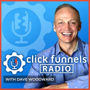 ClickFunnels Radio by Dave Woodward