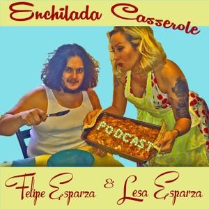 Enchilada Casserole Podcast by Felipe Esparza