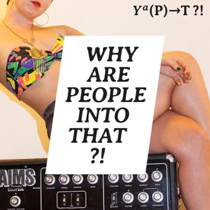 Why Are People Into That?! by Tina Horn