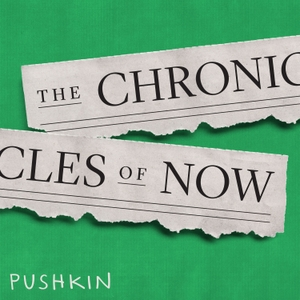 The Chronicles of Now by Pushkin Industries