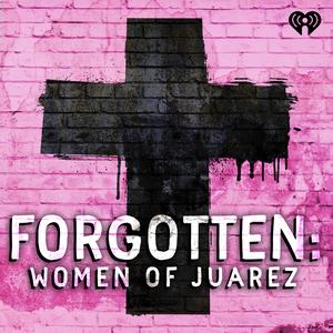 Forgotten: Women of Juárez by iHeartRadio