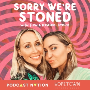 Sorry We're Stoned with Tish & Brandi Cyrus by Podcast Nation, HopeTown Entertainment