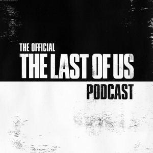 The Official The Last of Us Podcast by PlayStation