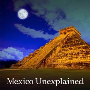 Mexico Unexplained by Mexico Unexplained