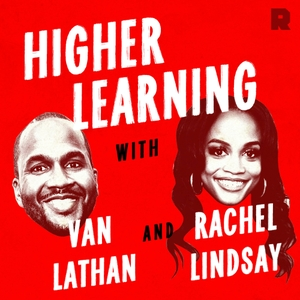 Higher Learning with Van Lathan and Rachel Lindsay by The Ringer