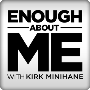 Enough About Me with Kirk Minihane by Kirk Minihane