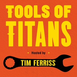 Tools of Titans: The Tactics, Routines, and Habits of World-Class Performers by Tim Ferriss