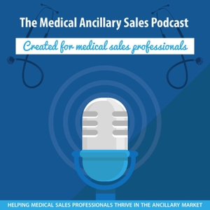 Every Ancillary Medical Sales Podcast by Medical Ancillary Sales Podcast