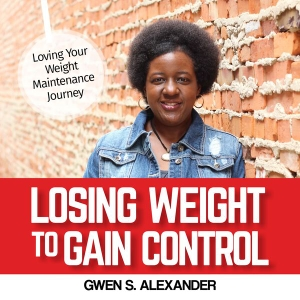 Losing Weight to Gain Control by Gwen Alexander