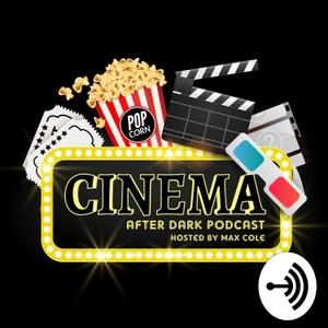 Cinema After Dark Podcast by @maxcolefilms @cinemaafterdark