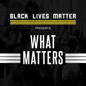 What Matters by Black Lives Matter Global Network