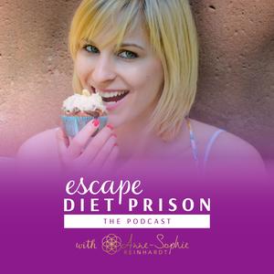 Escape Diet Prison - The Podcast with Anne-Sophie Reinhardt by Anne-Sophie Reinhardt