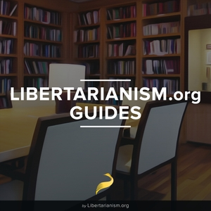 Libertarianism.org Guides by Libertarianism.org