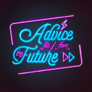 Advice For And From The Future by Rose Eveleth