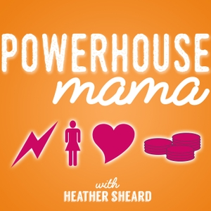 Powerhouse Mama by Love and Life Coach Heather Sheard is dedicated to empowering moms to live their best life ever!