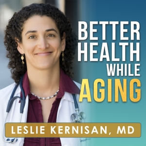 Better Health While Aging Podcast by Leslie Kernisan, MD MPH