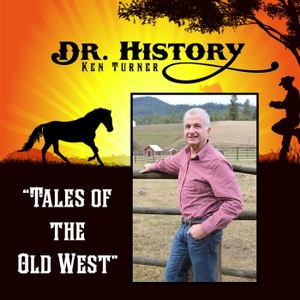 Dr. History's Tales of the Old West by Dr. Ken Turner