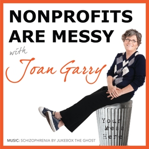Nonprofits Are Messy: Lessons in Leadership | Fundraising | Board Development | Communications by Joan Garry
