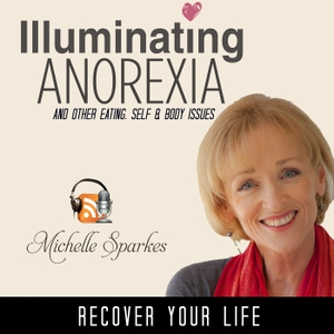 Illuminating Anorexia, Eating, Self & Body issues by Michelle Sparkes