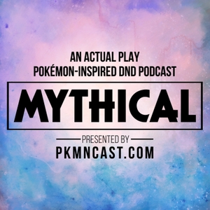 Mythical: Pokémon-Inspired DnD Role Playing Podcast by PKMNcast.com