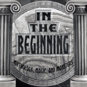 In The Beginning! (Mythology, Magic, Monsters, and More!) by In The Beginning!