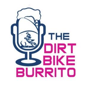 The Dirt Bike Burrito Podcast by Dirt Bike Burrito