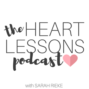 Heart Lessons Podcast by Sarah Rieke