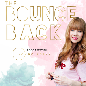 The Bounce Back Podcast with Laura Yates (previously the Let's Talk Heartbreak Podcast) by Laura Yates